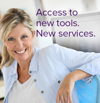 Access to new tools. New services.
